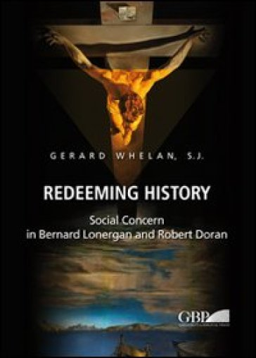 Redeeming history. Social concern in Bernard Lonergan and Robert Doran - Gerard Whelan   Jonathanterrington.com