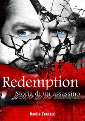 Redemption. Storia di un assassino - Danila Trapani  