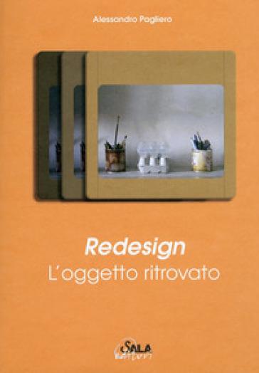 Redesign. L'oggetto ritrovato - Alessandro Pagliero |