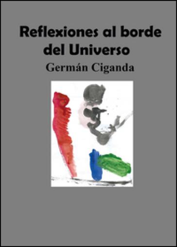 Reflexiones al borde del universo - German Ciganda |