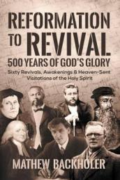 Reformation to Revival, 500 Years of God s Glory