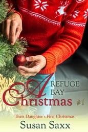 A Refuge Bay Christmas: Their Daughter s First Christmas