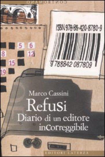 Refusi. Diario di un editore incorreggibile - Marco Cassini |