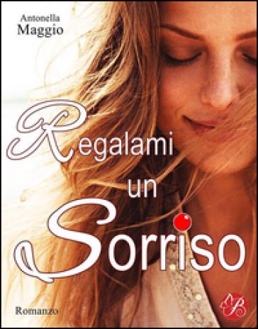 Regalami un sorriso - Antonella Maggio   Kritjur.org