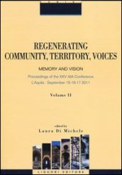Regenerating community, territory, voices. Memory and vision. Proceeding of the XXV AIA Conference (Aquila, 15-17 september 2011). 2.