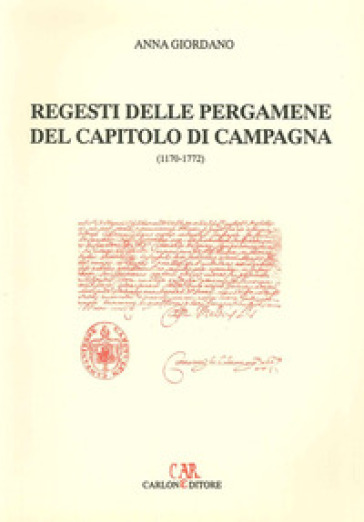 Regesti delle pergamene del Capitolo di Campagne (1170-1772) - Anna Giordano   Rochesterscifianimecon.com