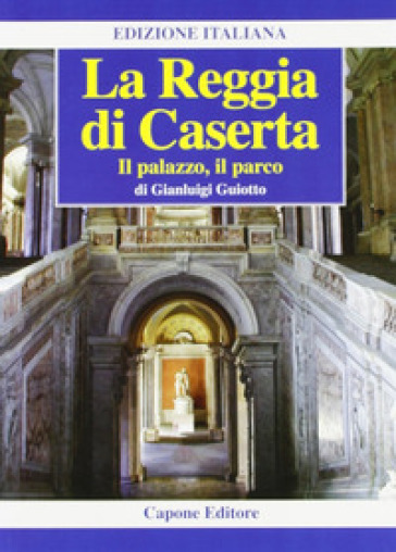 La Reggia di Caserta. Il palazzo, il parco - Gianluigi Guiotto   Rochesterscifianimecon.com