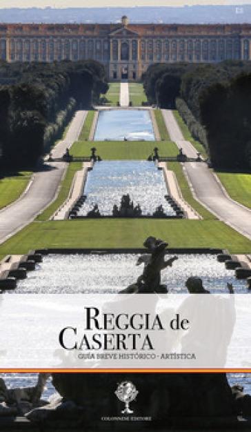 Reggia de Caserta. Guia breve historico-artistica - Giuseppe Pesce pdf epub