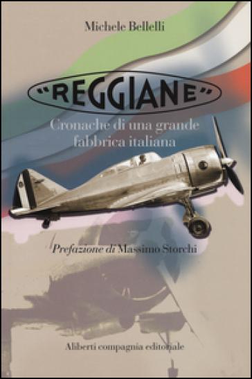 «Reggiane». Cronache di una grande fabbrica italiana - Michele Bellelli |