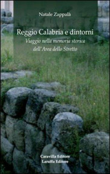Reggio Calabria e dintorni. Viaggio nella memoria storica dell'area dello Stretto - Natale Zappalà | Kritjur.org