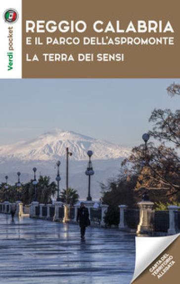 Reggio Calabria Cartina Geografica.Reggio Calabria E Il Parco Dell Aspromonte La Terra Dei Sensi Con Carta Geografica Ripiegata