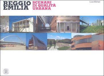 Reggio Emilia. Scenari di qualità urbana - Luca Molinari |
