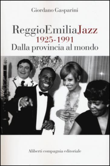Reggio Emilia jazz 1925-1991. Dalla provincia al mondo - Giordano Gasparini pdf epub