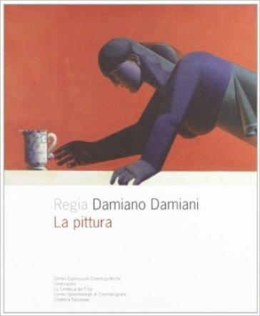 Regia Damianio Damiani. La pittura - R. Costantini |