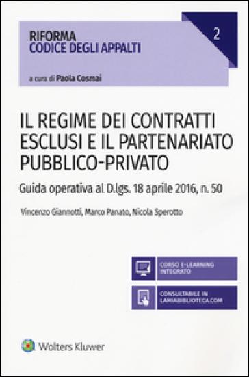 Il Regime dei contratti esclusi e il partenariato pubblico-privato. Guida operativa al D.lgs. 18 aprile 2016, n. 50 - Vincenzo Giannotti |