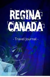 Regina Canada Travel Journal