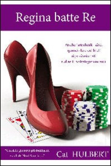 Regina batte re. Consigli sul poker per donne che amano la competizione - Cat Hulbert |