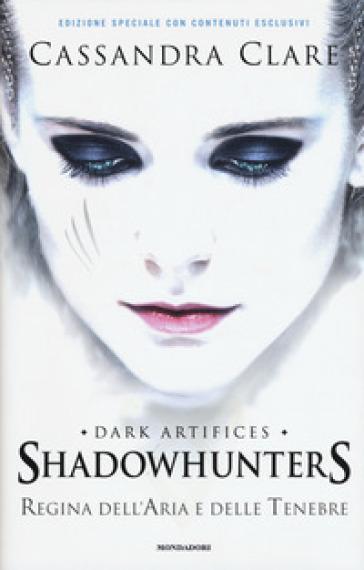 Regina dell'aria e delle tenebre. Dark artifices. Shadowhunters. Ediz. speciale - Cassandra Clare |