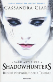 Regina dell aria e delle tenebre. Dark artifices. Shadowhunters. Ediz. speciale