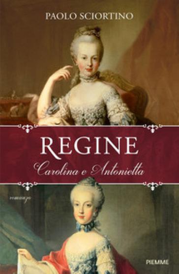Regine. Carolina e Antonietta - Paolo Sciortino |