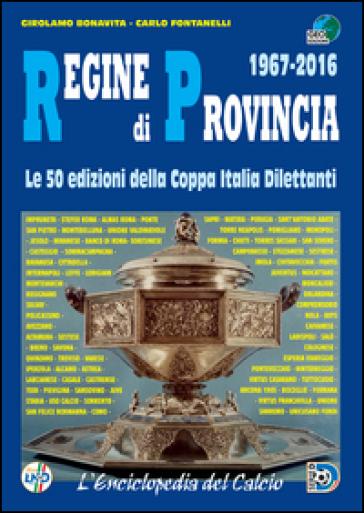 Regine di provincia (1967-2016). Le 50 edizioni della Coppa Italia dilettanti - Carlo Fontanelli  