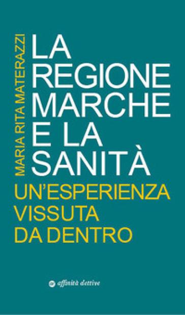 La Regione Marche e la sanità. Un'esperienza vissuta da dentro - Maria Rita Materazzi   Rochesterscifianimecon.com