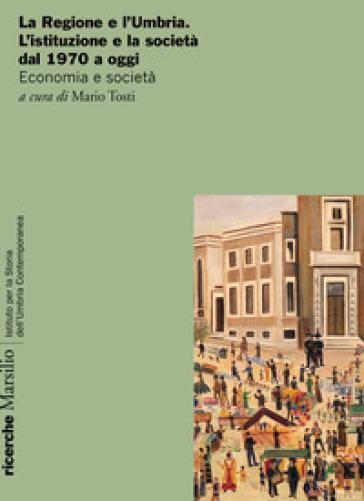 La Regione e l'Umbria. L'istituzione e la società dal 1970 a oggi. Economia e società - M. Tosti | Kritjur.org