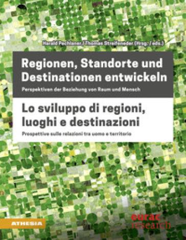 Regionen, Standorte und Destinationen entwickeln-Lo sviluppo di regioni, luoghi e destinazioni. Ediz. bilingue - H. Pechlaner | Rochesterscifianimecon.com