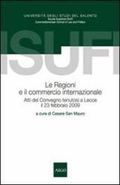 Regioni e il commercio internazionale. Atti del Convegno (Lecce, 23 febbraio 2009) (Le)
