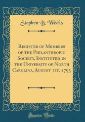 Register of Members of the Philanthropic Society, Instituted in the University of North Carolina, August 1st, 1795 (Classic Reprint)