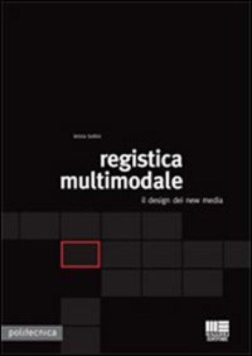 Registica multimodale. Il design dei new media - Letizia Bollini |