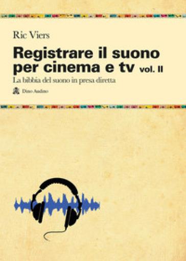 Registrare il suono per cinema e tv. 2.La bibbia del suono in presa diretta - Ric Viers | Thecosgala.com