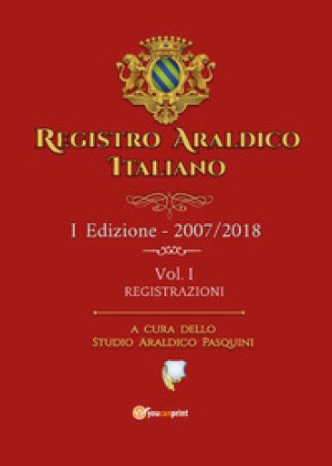 Registro araldico italiano. I Edizione 2007-2018. 1: Registrazioni - Sebastiano Pasquini |