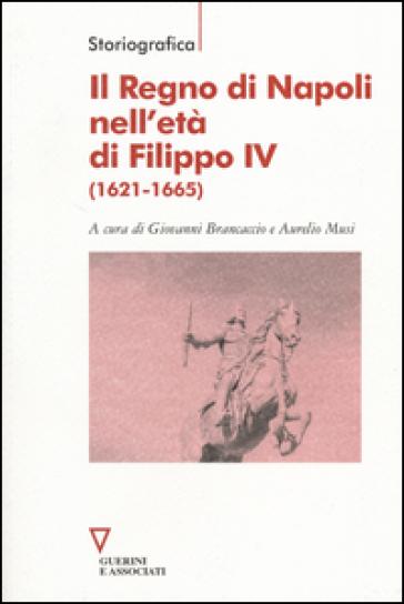 Il Regno di Napoli nell'età di Filippo IV (1621-1665) - G. Brancaccio   Rochesterscifianimecon.com