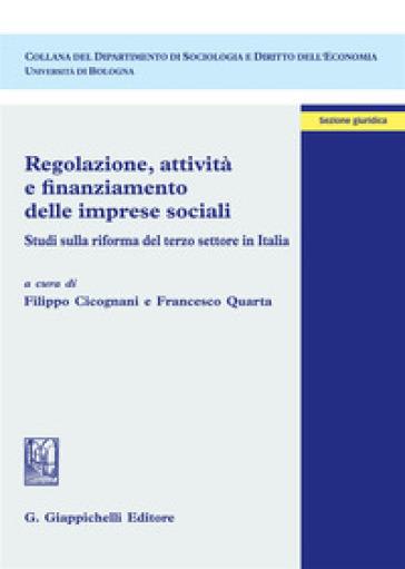 Regolazione, attività e finanziamento delle imprese sociali. Studi sulla riforma del terzo settore in Italia - F. Cicognani   Rochesterscifianimecon.com