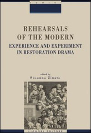 Rehearsals of the modern. Experience and esperiment in restoration drama - S. Zinato |