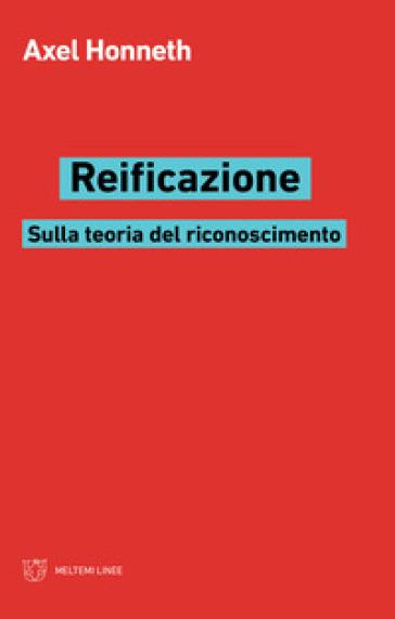 Reificazione. Sulla teoria del riconoscimento - Axel Honneth pdf epub