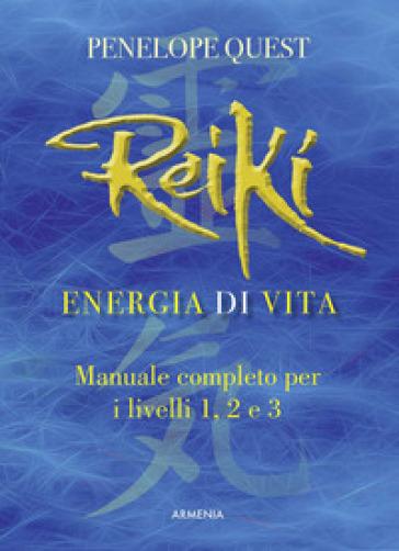 Reiki. Energia di vita. Manuale completo per i livelli 1, 2 e 3 - Penelope Quest pdf epub