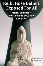 Reiki False Beliefs Exposed For All Misinformation Kept Secret By a Few Revealed