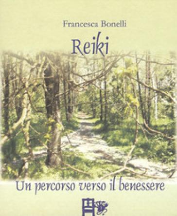 Reiki. Un percorso verso il benessere - Francesca Bonelli  