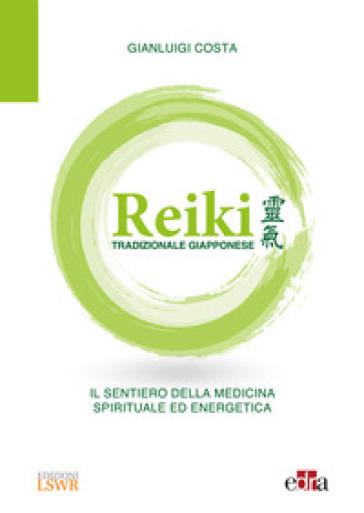Reiki tradizionale giapponese. Il sentiero della medicina spirituale ed energetica - Gianluigi Costa  