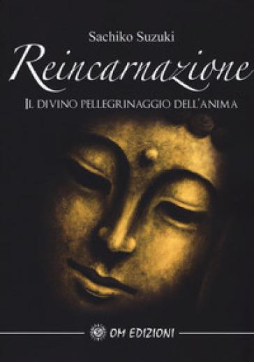 Reincarnazione. Il divino pellegrinaggio dell'anima - Sachiko Suzuki | Rochesterscifianimecon.com