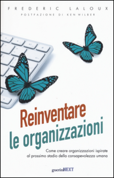 Reinventare le organizzazioni. Come creare organizzazioni ispirate al prossimo stadio della consapevolezza umana - Frederic Laloux | Thecosgala.com