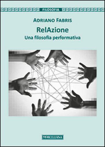 RelAzione. Una filosofia performativa - Adriano Fabris |