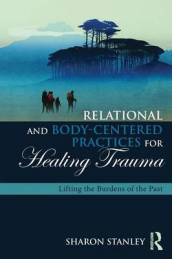 Relational and Body-Centered Practices for Healing Trauma