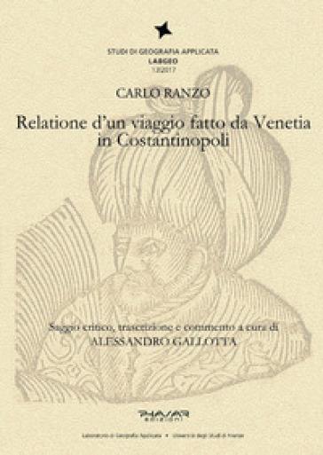 Relatione di un viaggio fatto da Venetia in Costantinopoli - Carlo Ranzo |