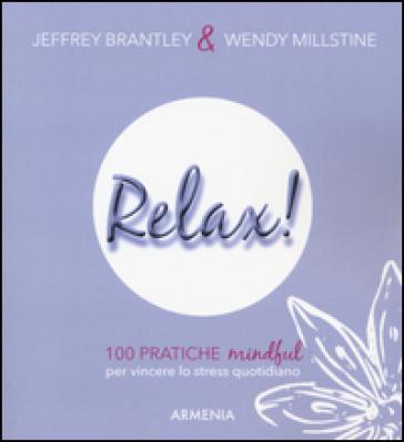 Relax! 100 pratiche mindful per vincere lo stress quotidiano - Jeffrey Brantley  