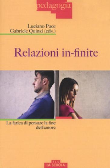Relazioni in-finite. La fatica di pensare la fine dell'amore - G. Quinzi |