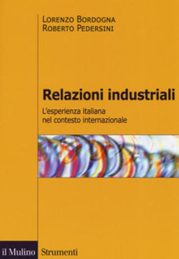 Relazioni industriali. L'esperienza italiana nel contesto internazionale - Lorenzo Bordogna pdf epub
