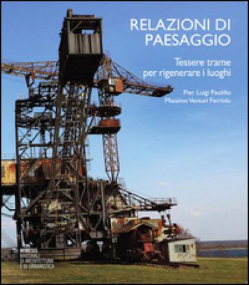 Relazioni di paesaggio. Tessere trame per rigenerare luoghi - P. Luigi Paolillo |